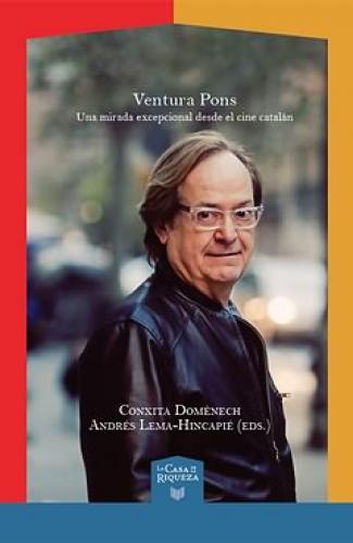 Ventura Pons Una mirada excepcional desde el cine catalán edited by Andrés Lema-Hincapié, Conxita Domènech