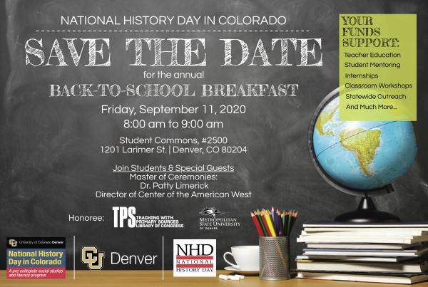national history day in colorado save the date for the annual back-to-school breakfast friday september 11, 2020 8 am to 9 am student commons #2500 1201 larimer st denver, co 80204 join students and special guests master of ceremonies: dr. patty limerick director of the center of the american west honoree: teaching with primary sources at MSU denver