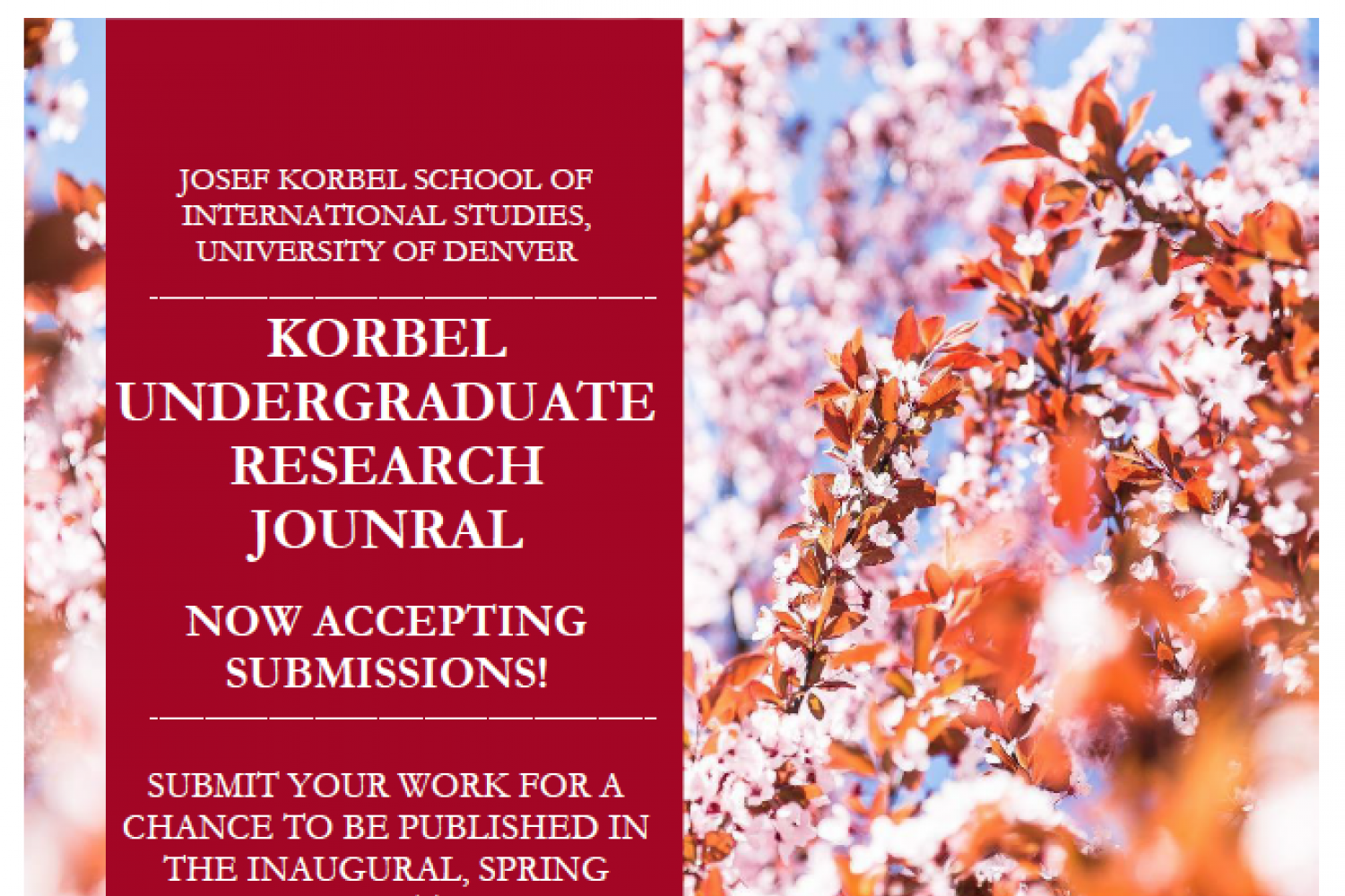 Korbel Undergraduate Resarch Journal Now Accepting Submissions Submit Your work for a chance to be publised in the inaugural spring publication